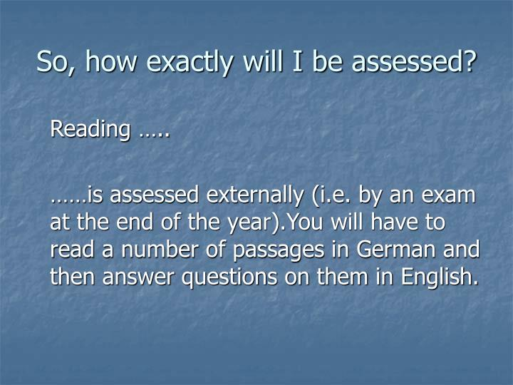 So, how exactly will I be assessed?