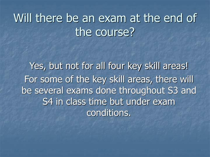 Will there be an exam at the end of the course?