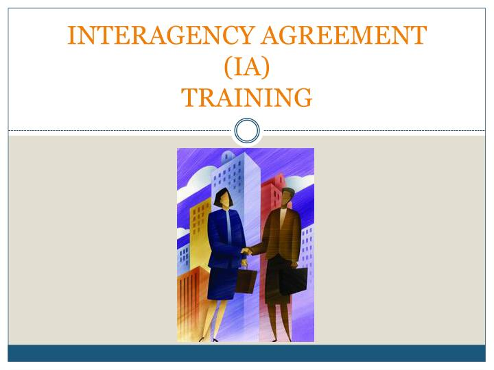 Ppt Interagency Agreement Ia Training Powerpoint Presentation
