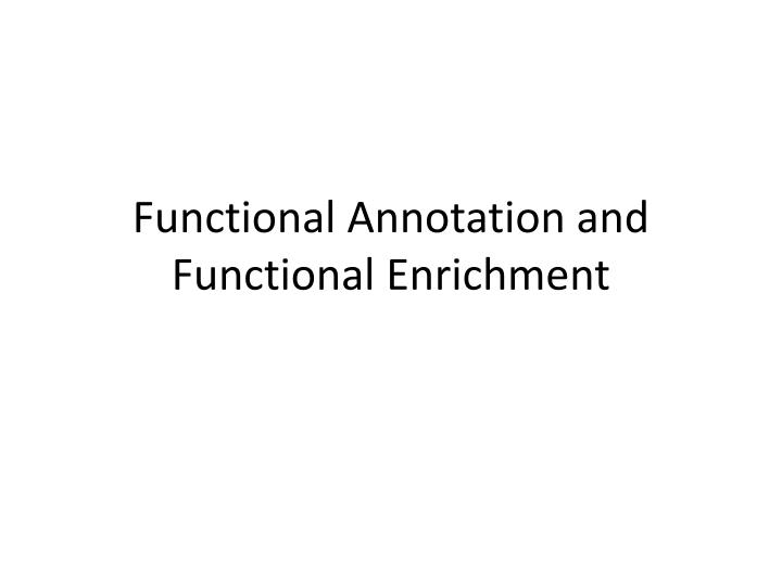 functional annotation and functional enrichment n.