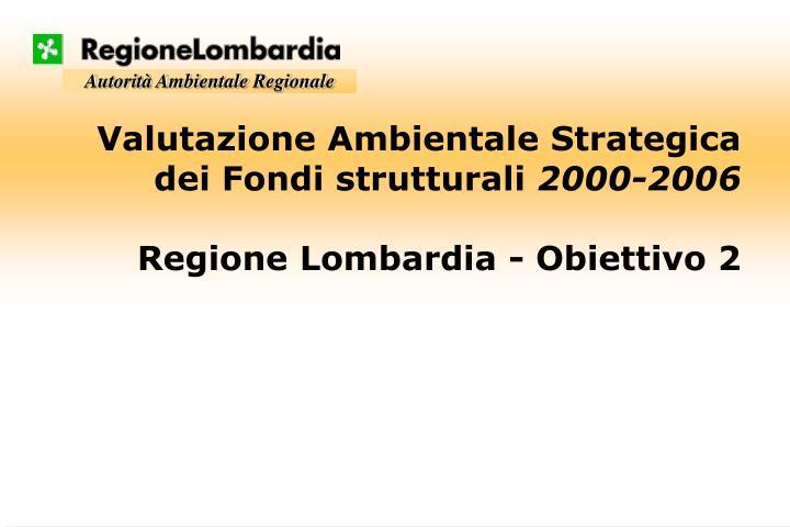valutazione ambientale strategica dei fondi strutturali 2000 2006 regione lombardia obiettivo 2 n.