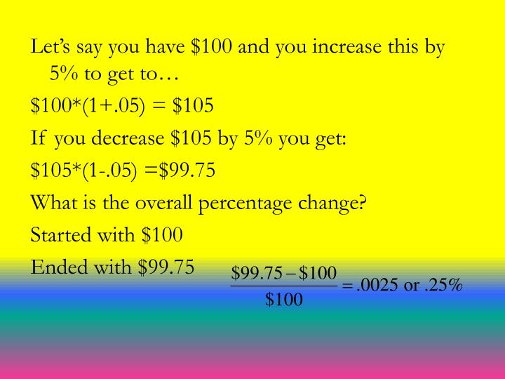 Let's say you have $100 and you increase this by 5% to get to…