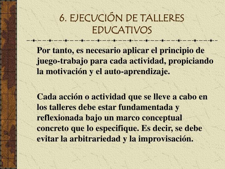 6. EJECUCIÓN DE TALLERES EDUCATIVOS