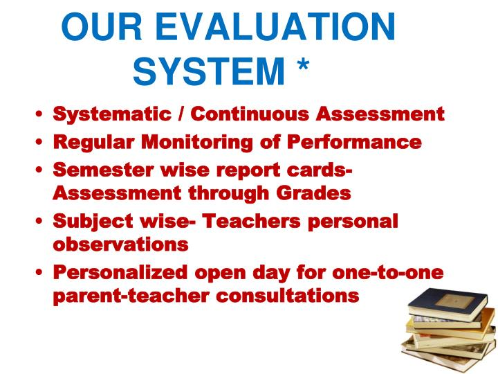 OUR EVALUATION SYSTEM *