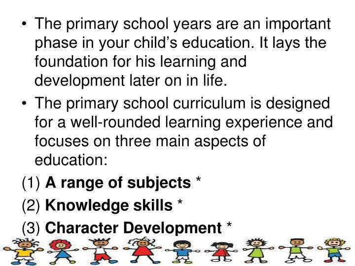 The primary school years are an important phase in your child's education. It lays the foundation for his learning and development later on in life.