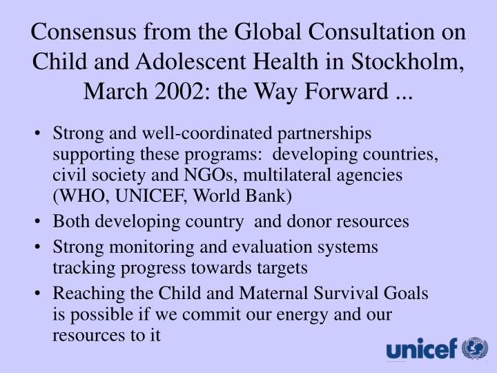 Consensus from the Global Consultation on Child and Adolescent Health in Stockholm, March 2002: the Way Forward ...
