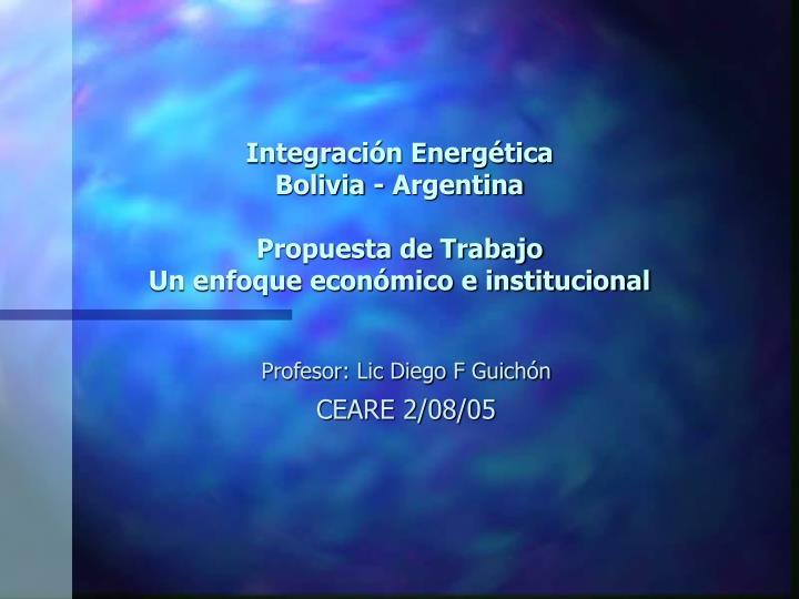 integraci n energ tica bolivia argentina propuesta de trabajo un enfoque econ mico e institucional n.
