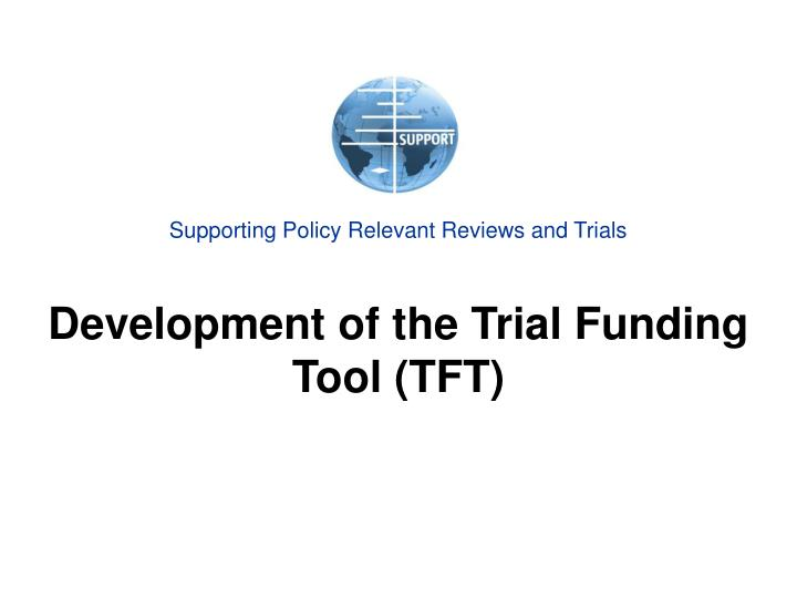 supporting policy relevant reviews and trials development of the trial funding tool tft n.