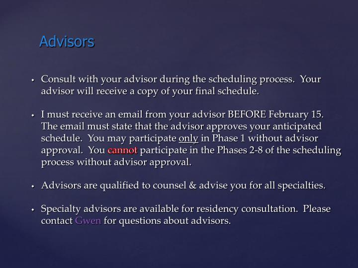 Consult with your advisor during the scheduling process.  Your advisor will receive a copy of your final schedule.