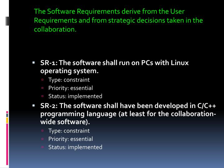 The Software Requirements derive from the User Requirements and from strategic decisions taken in the collaboration.