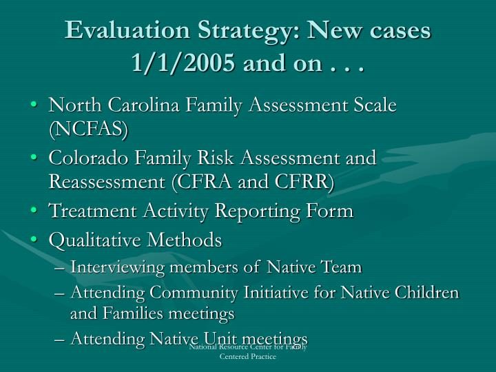 Evaluation Strategy: New cases 1/1/2005 and on . . .