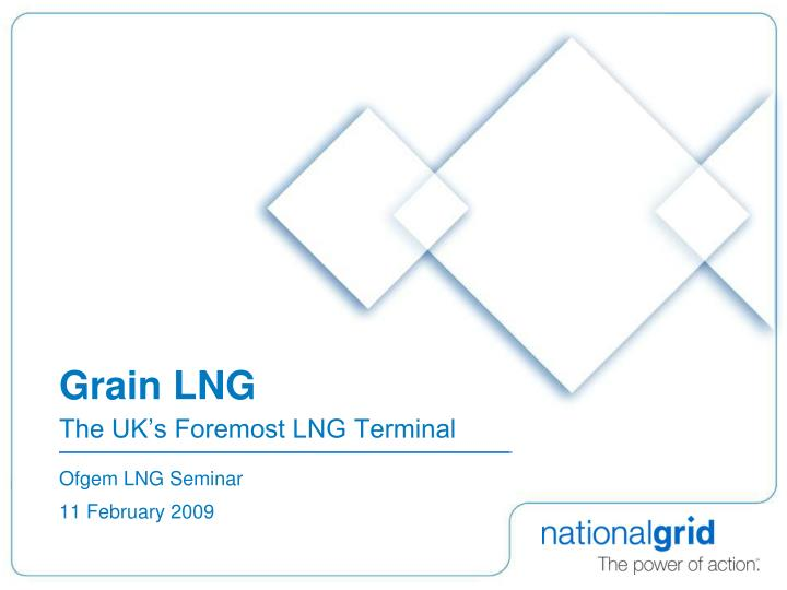 grain lng the uk s foremost lng terminal n.