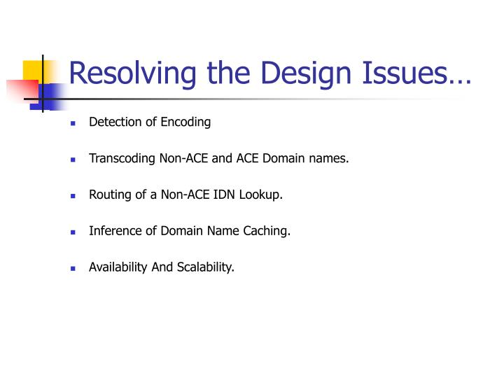 Resolving the Design Issues…