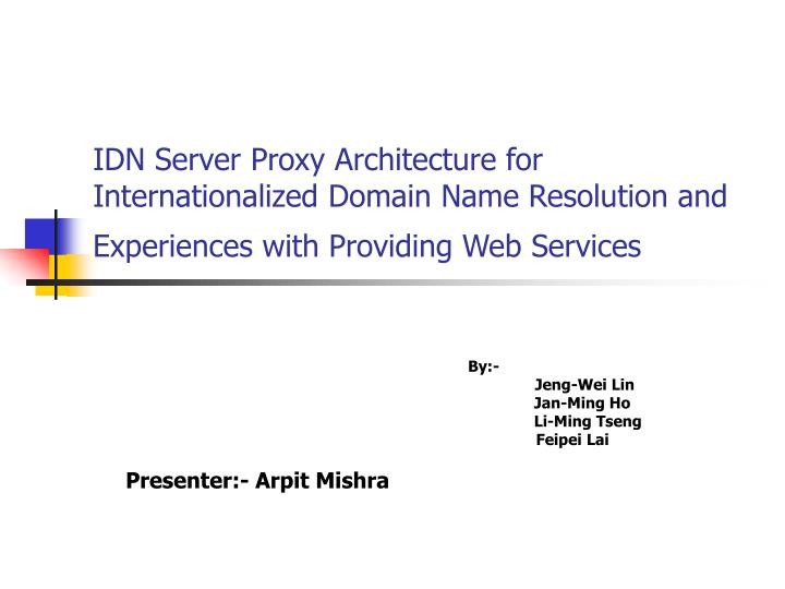 IDN Server Proxy Architecture for Internationalized Domain Name Resolution and Experiences with Prov...