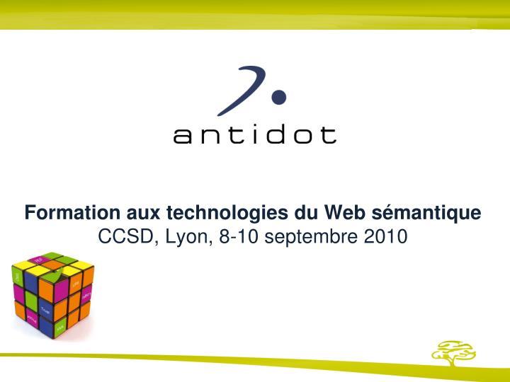 formation aux technologies du web s mantique ccsd lyon 8 10 septembre 2010 n.