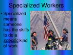 specialized workers