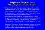 respirator program cont d where respirator use is not required