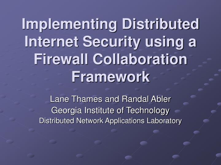 implementing distributed internet security using a firewall collaboration framework n.