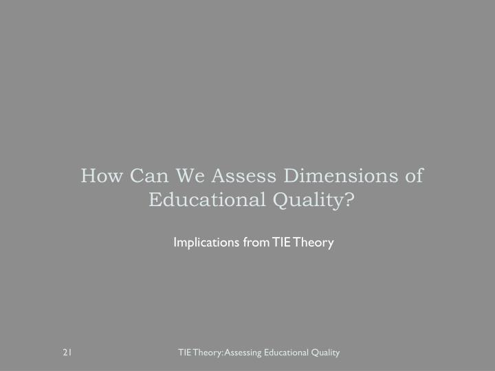 How Can We Assess Dimensions of Educational Quality?