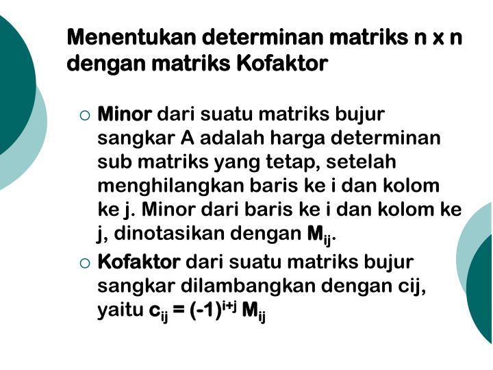 Menentukan determinan matriks n x n dengan matriks Kofaktor