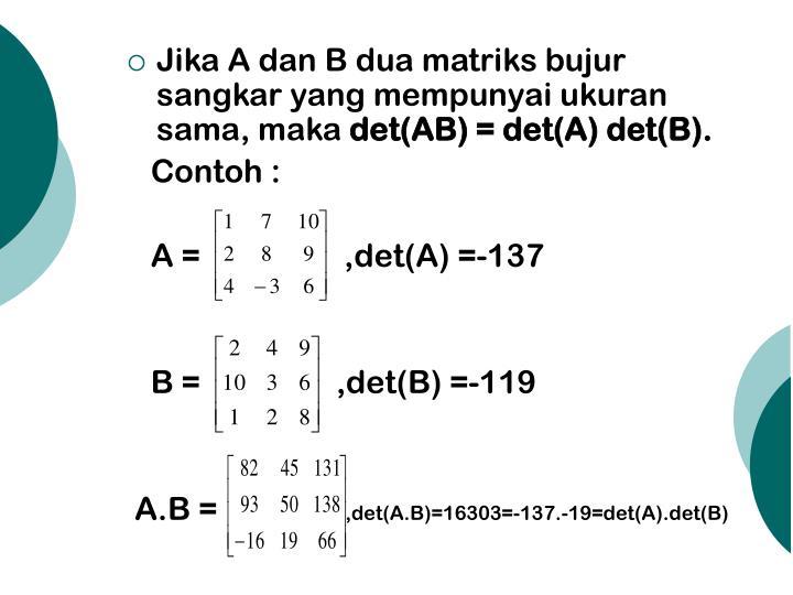 Jika A dan B dua matriks bujur sangkar yang mempunyai ukuran sama, maka