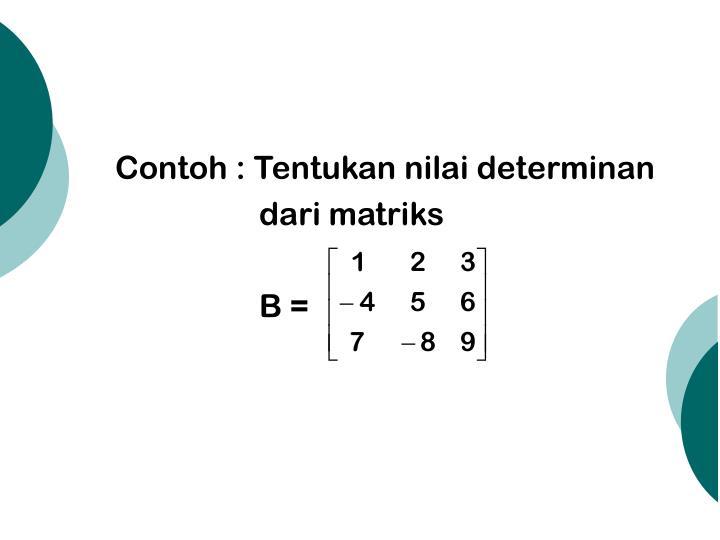 Contoh : Tentukan nilai determinan