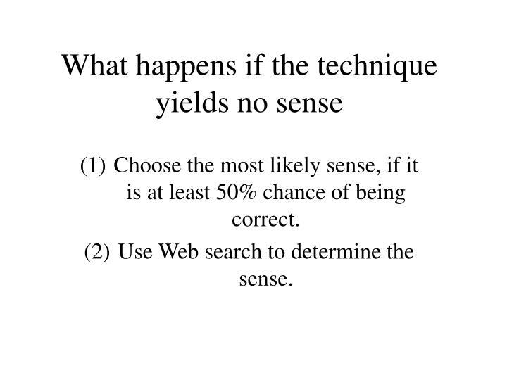 What happens if the technique yields no sense