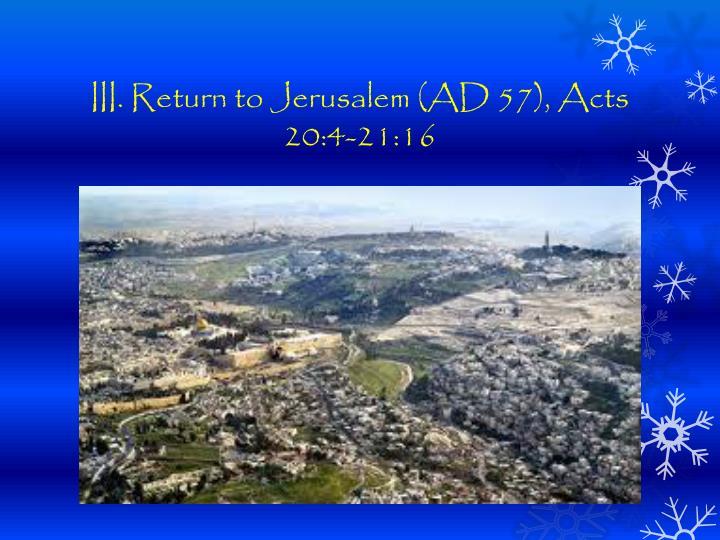 III. Return to Jerusalem (AD 57), Acts 20:4-21:16