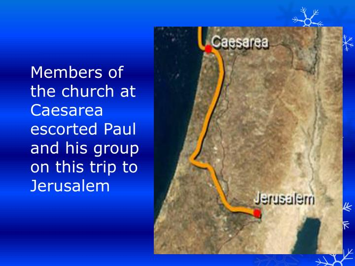 Members of the church at Caesarea escorted Paul and his group on this trip to Jerusalem