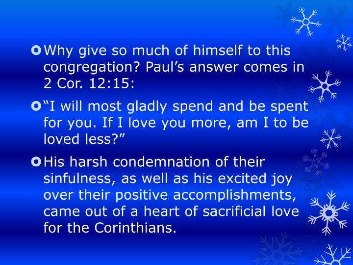 Why give so much of himself to this congregation? Paul's answer comes in 2 Cor. 12:15:
