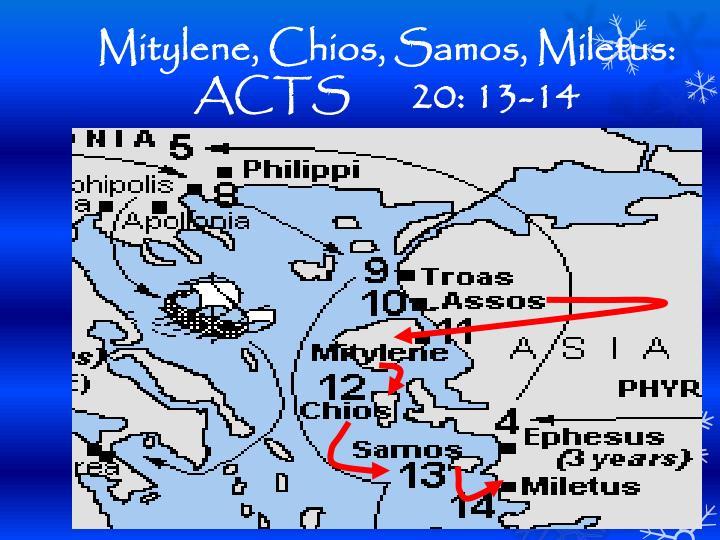 Mitylene, Chios, Samos, Miletus:    ACTS 20: 13-14
