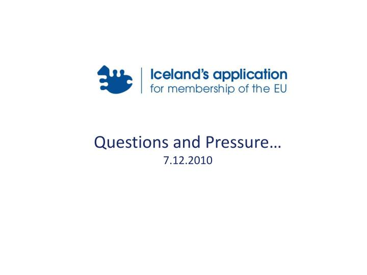 Questions and Pressure…