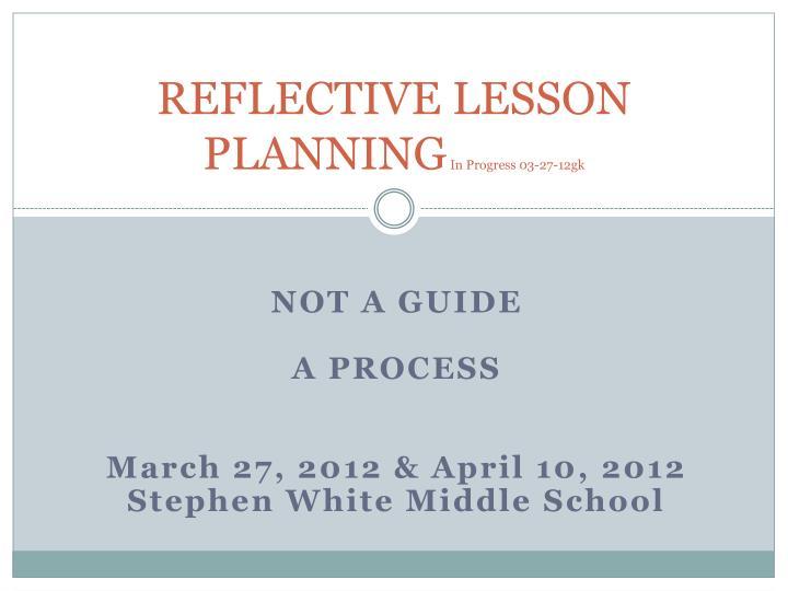 reflective lesson planning in progress 03 27 12gk n.