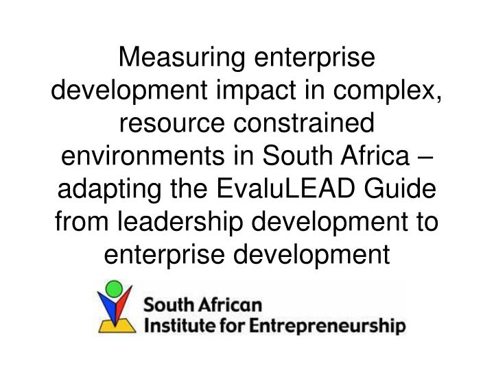 Measuring enterprise development impact in complex, resource constrained environments in South Afric...