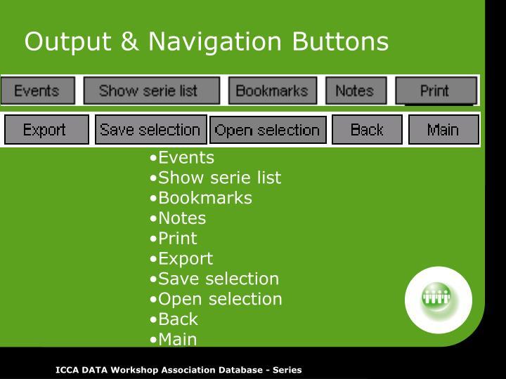 Output & Navigation Buttons