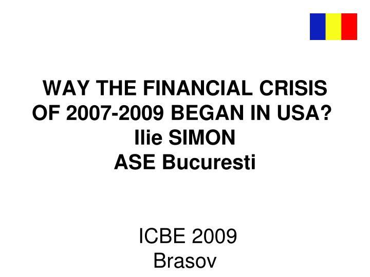 way the financial crisis of 2007 2009 began in usa i lie simon ase bucuresti icbe 2009 brasov n.