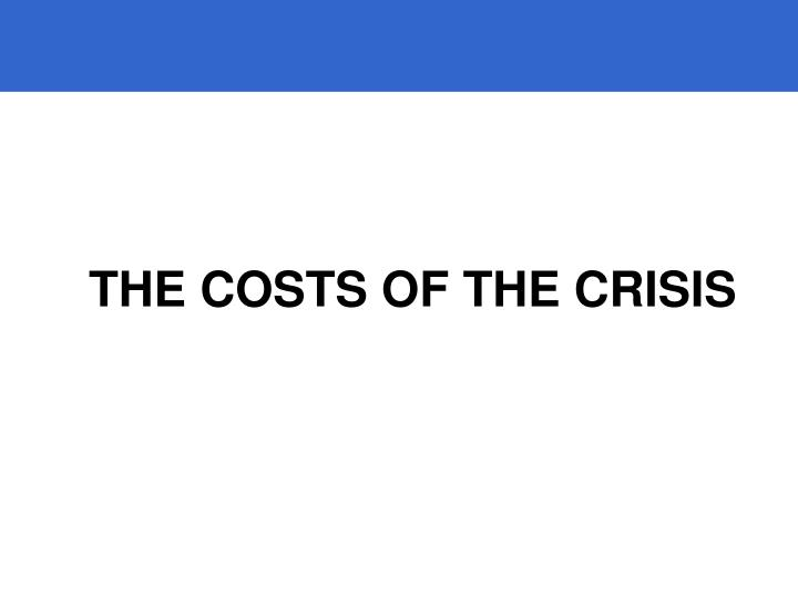 THE COSTS OF THE CRISIS