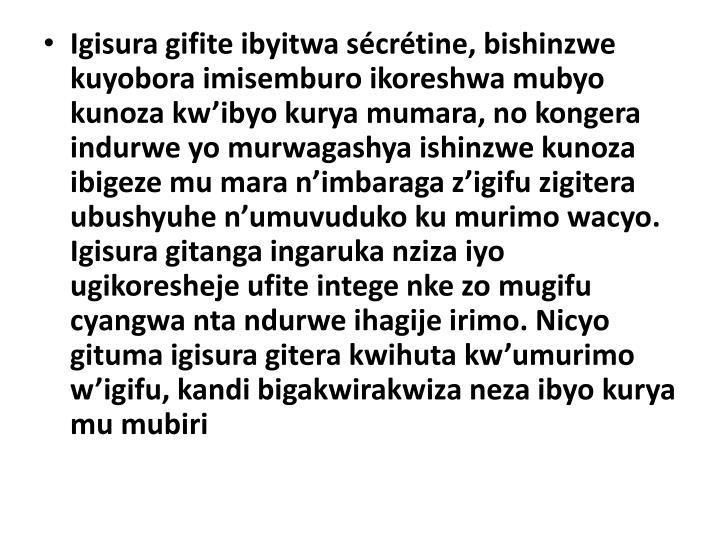 Igisura gifite ibyitwa sécrétine, bishinzwe kuyobora imisemburo ikoreshwa mubyo kunoza kw'ibyo kurya mumara, no kongera indurwe yo murwagashya ishinzwe kunoza ibigeze mu mara n'imbaraga z'igifu zigitera ubushyuhe n'umuvuduko ku murimo wacyo. Igisura gitanga ingaruka nziza iyo ugikoresheje ufite intege nke zo mugifu cyangwa nta ndurwe ihagije irimo. Nicyo gituma igisura gitera kwihuta kw'umurimo w'igifu, kandi bigakwirakwiza neza ibyo kurya mu mubiri