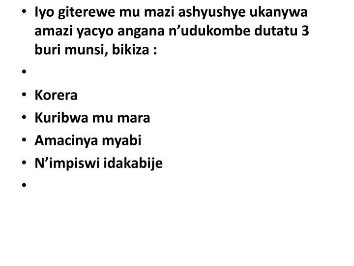 Iyo giterewe mu mazi ashyushye ukanywa amazi yacyo angana n'udukombe dutatu 3 buri munsi, bikiza: