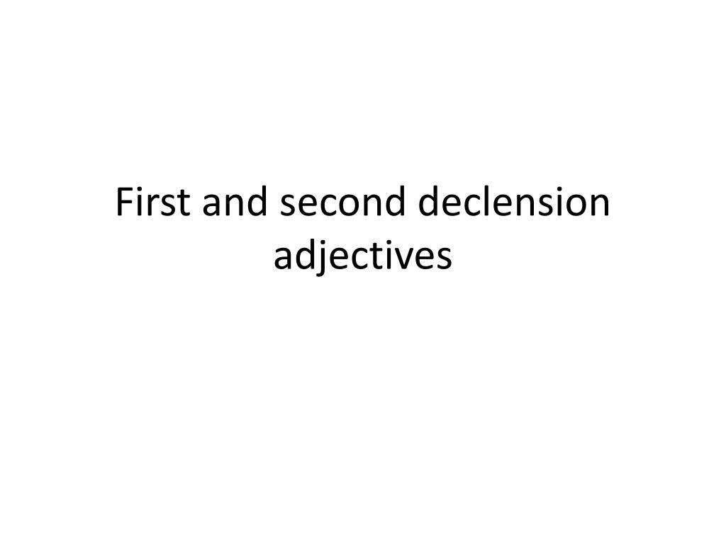 Ppt First And Second Declension Adjectives Powerpoint Presentation