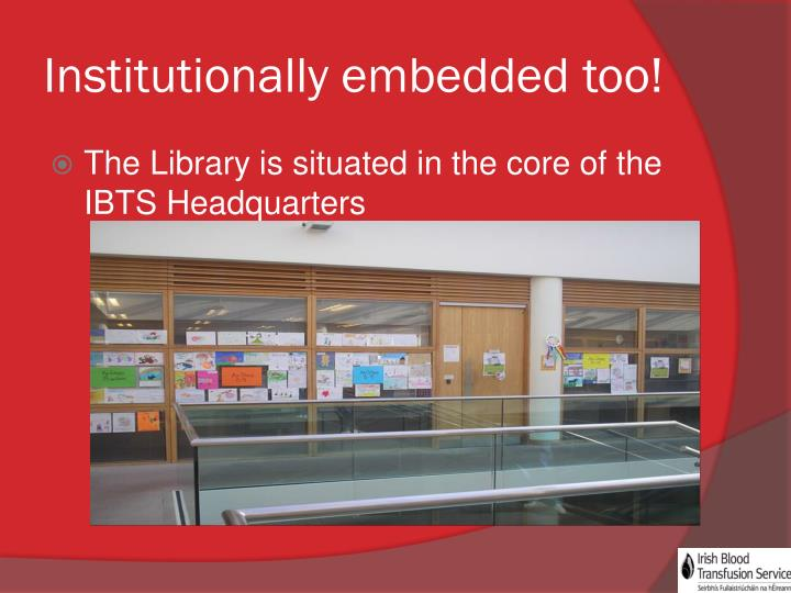 Institutionally embedded too!