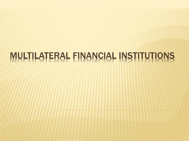 multilateral financial institutions n.