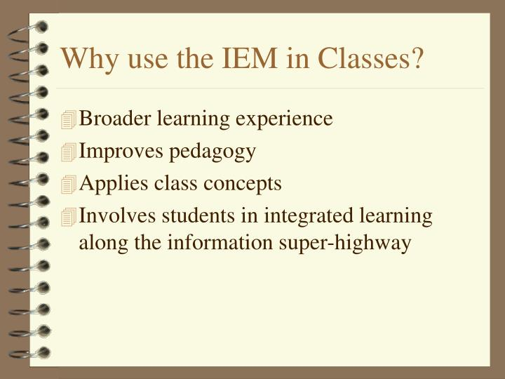 Why use the IEM in Classes?