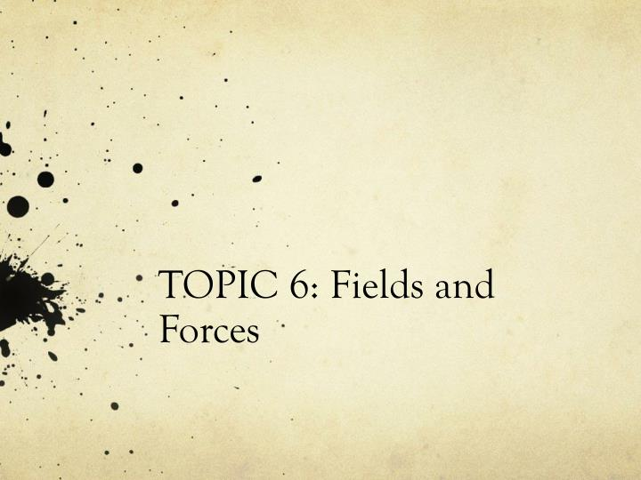 topic 6 fields and forces n.