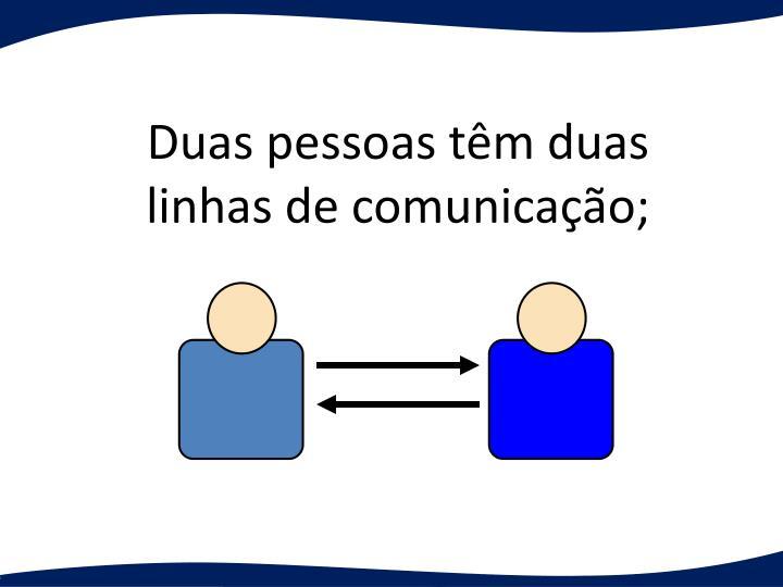 Duas pessoas têm duas linhas de comunicação;