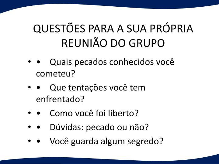 QUESTÕES PARA A SUA PRÓPRIA REUNIÃO DO GRUPO