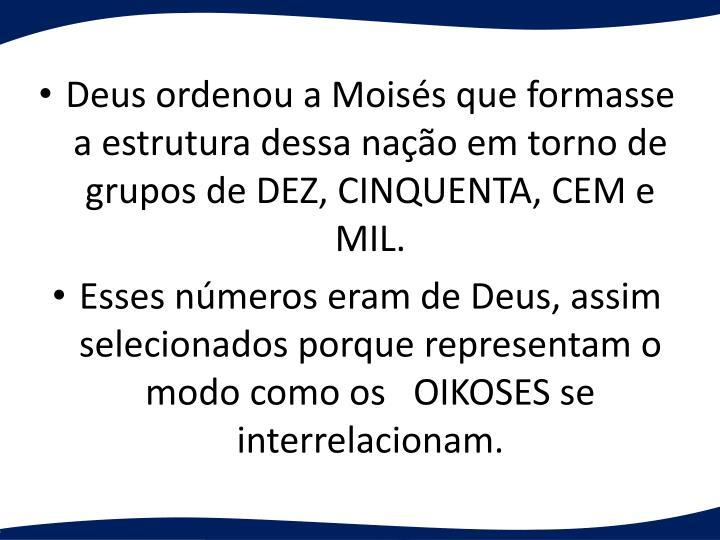 Deus ordenou a Moisés que formasse a estrutura dessa nação em torno de grupos de DEZ, CINQUENTA, CEM e MIL.
