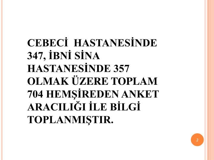 CEBECİ  HASTANESİNDE 347, İBNİ SİNA HASTANESİNDE 357 OLMAK ÜZERE TOPLAM 704 HEMŞİREDEN ANKE...