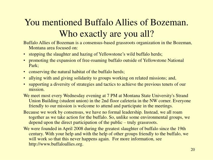 You mentioned Buffalo Allies of Bozeman. Who exactly are you all?