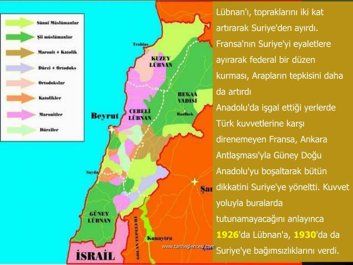 Lübnan'ı, topraklarını iki kat artırarak Suriye'den ayırdı. Fransa'nın Suriye'yi eyaletlere ayırarak federal bir düzen kurması, Arapların tepkisini daha da artırdı